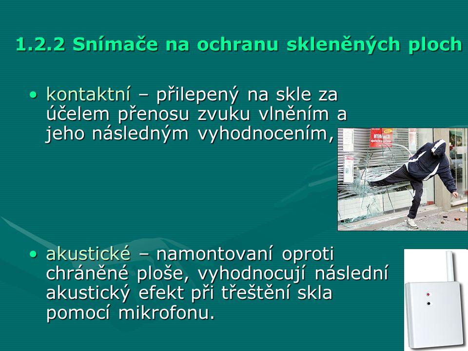 1.2.2 Snímače na ochranu skleněných ploch •kontaktní – přilepený na skle za účelem přenosu zvuku vlněním a jeho následným vyhodnocením, •akustické – n