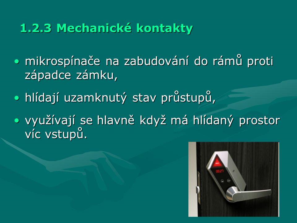 1.2.3 Mechanické kontakty •mikrospínače na zabudování do rámů proti západce zámku, •hlídají uzamknutý stav průstupů, •využívají se hlavně když má hlíd