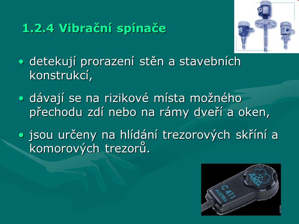 1.2.4 Vibrační spínače •detekují prorazení stěn a stavebních konstrukcí, •dávají se na rizikové místa možného přechodu zdí nebo na rámy dveří a oken,