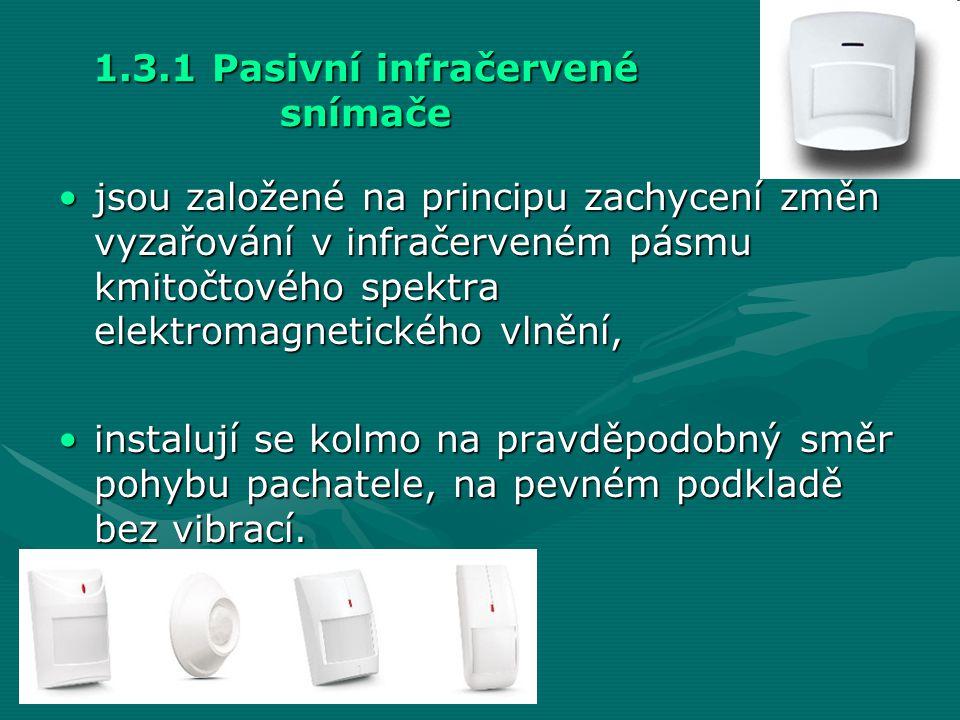 1.3.1 Pasivní infračervené snímače •jsou založené na principu zachycení změn vyzařování v infračerveném pásmu kmitočtového spektra elektromagnetického