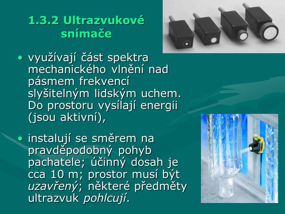 1.3.2 Ultrazvukové snímače •využívají část spektra mechanického vlnění nad pásmem frekvencí slyšitelným lidským uchem. Do prostoru vysílají energii (j