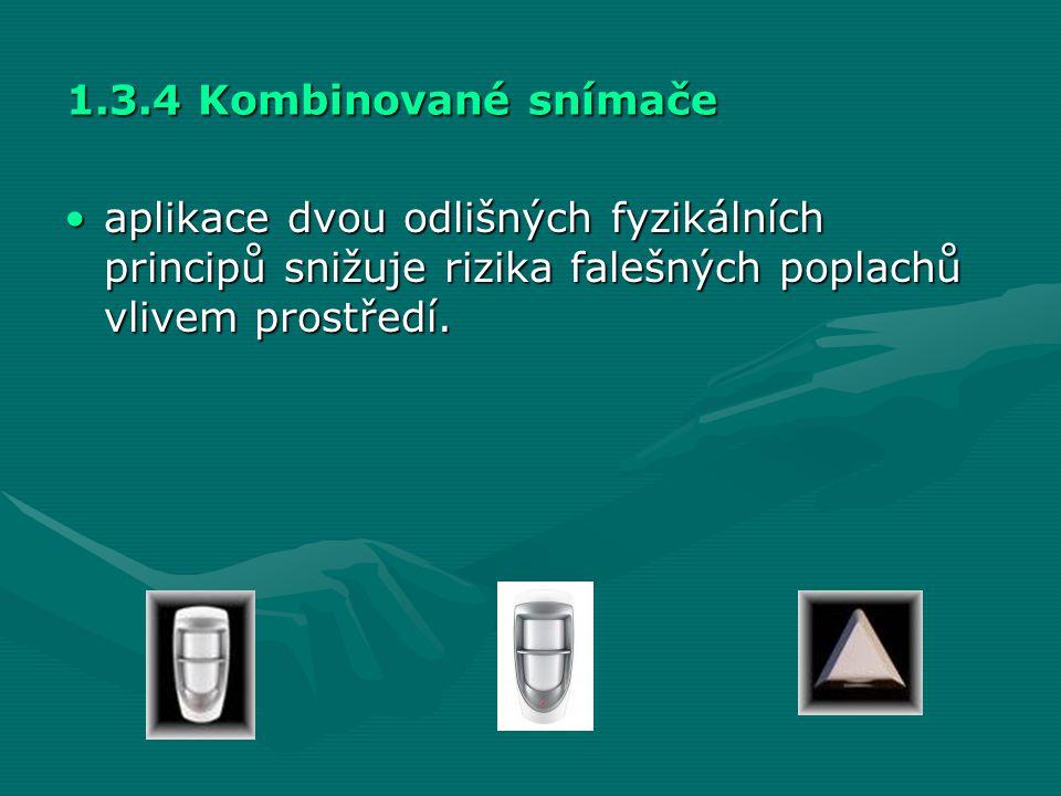 1.3.4 Kombinované snímače •aplikace dvou odlišných fyzikálních principů snižuje rizika falešných poplachů vlivem prostředí.