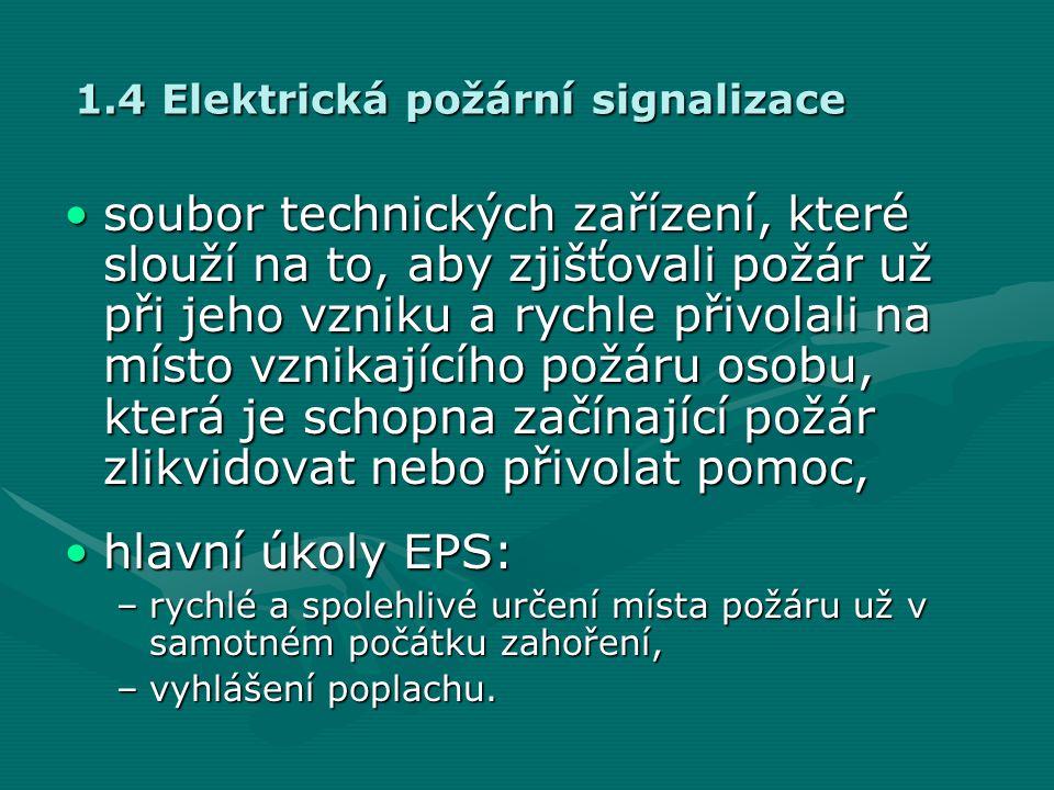 1.4 Elektrická požární signalizace •soubor technických zařízení, které slouží na to, aby zjišťovali požár už při jeho vzniku a rychle přivolali na mís