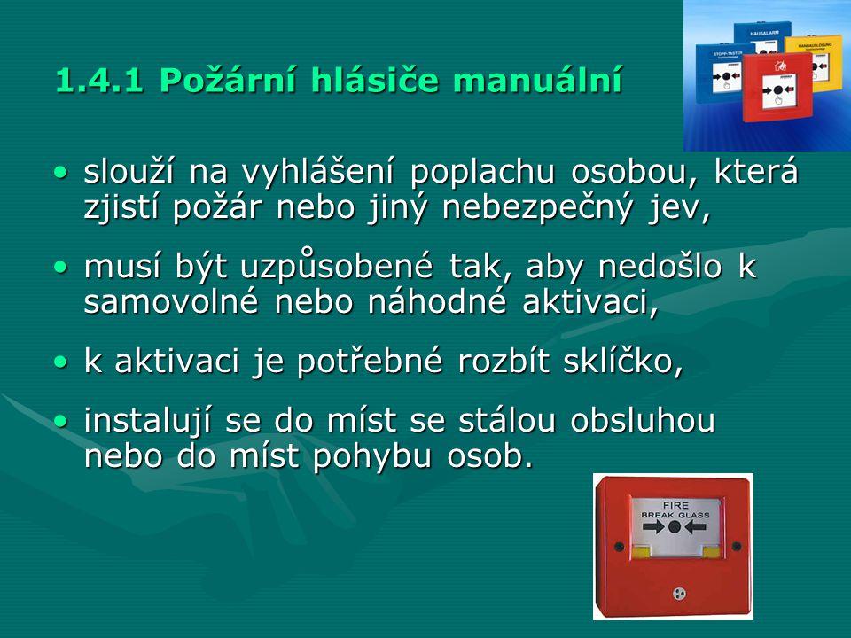 1.4.1 Požární hlásiče manuální •slouží na vyhlášení poplachu osobou, která zjistí požár nebo jiný nebezpečný jev, •musí být uzpůsobené tak, aby nedošl