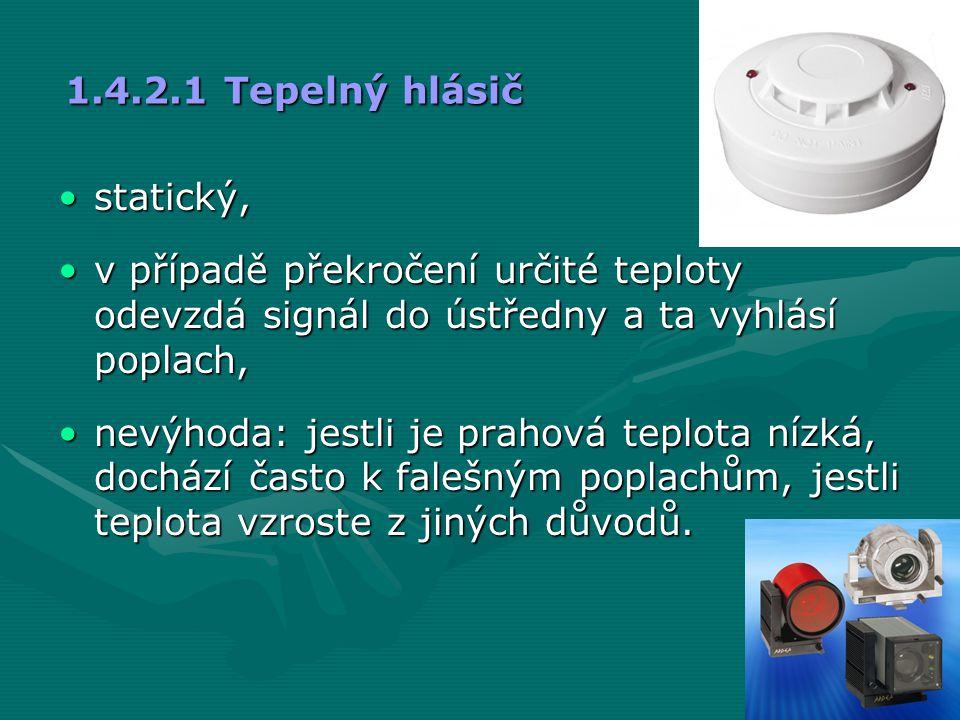 1.4.2.1 Tepelný hlásič •statický, •v případě překročení určité teploty odevzdá signál do ústředny a ta vyhlásí poplach, •nevýhoda: jestli je prahová t