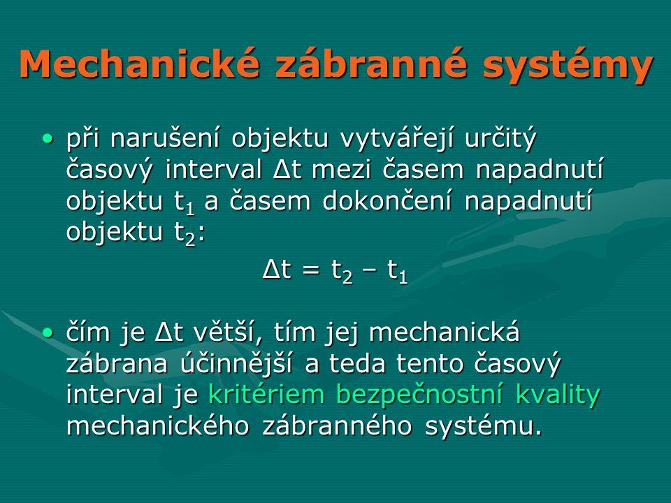 Mechanické zábranné systémy •při narušení objektu vytvářejí určitý časový interval ∆t mezi časem napadnutí objektu t 1 a časem dokončení napadnutí obj