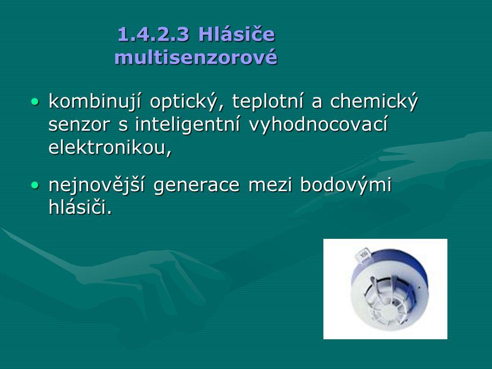 1.4.2.3 Hlásiče multisenzorové •kombinují optický, teplotní a chemický senzor s inteligentní vyhodnocovací elektronikou, •nejnovější generace mezi bod