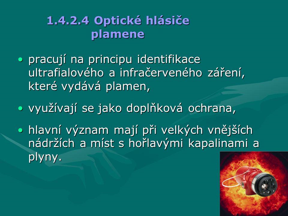 1.4.2.4 Optické hlásiče plamene •pracují na principu identifikace ultrafialového a infračerveného záření, které vydává plamen, •využívají se jako dopl
