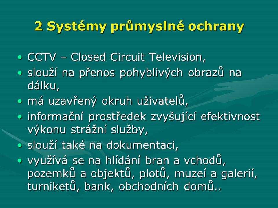 2 Systémy průmyslné ochrany •CCTV – Closed Circuit Television, •slouží na přenos pohyblivých obrazů na dálku, •má uzavřený okruh uživatelů, •informačn