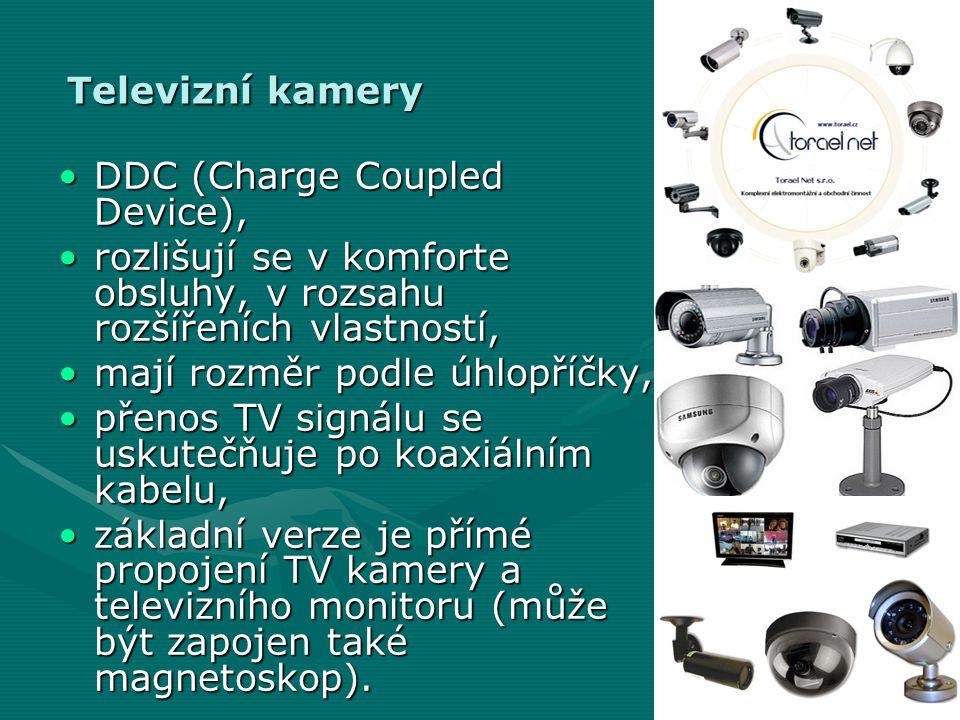 Televizní kamery •DDC (Charge Coupled Device), •rozlišují se v komforte obsluhy, v rozsahu rozšířeních vlastností, •mají rozměr podle úhlopříčky, •pře