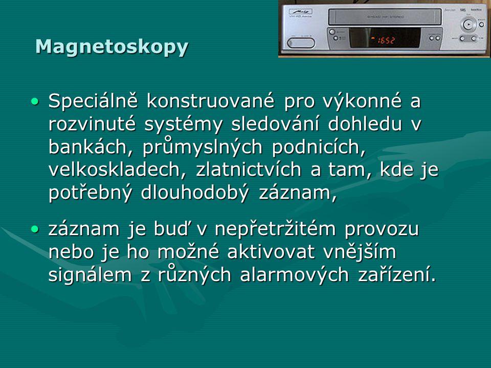 Magnetoskopy •Speciálně konstruované pro výkonné a rozvinuté systémy sledování dohledu v bankách, průmyslných podnicích, velkoskladech, zlatnictvích a