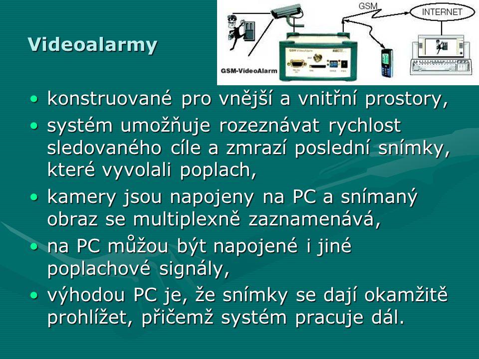 Videoalarmy •konstruované pro vnější a vnitřní prostory, •systém umožňuje rozeznávat rychlost sledovaného cíle a zmrazí poslední snímky, které vyvolal