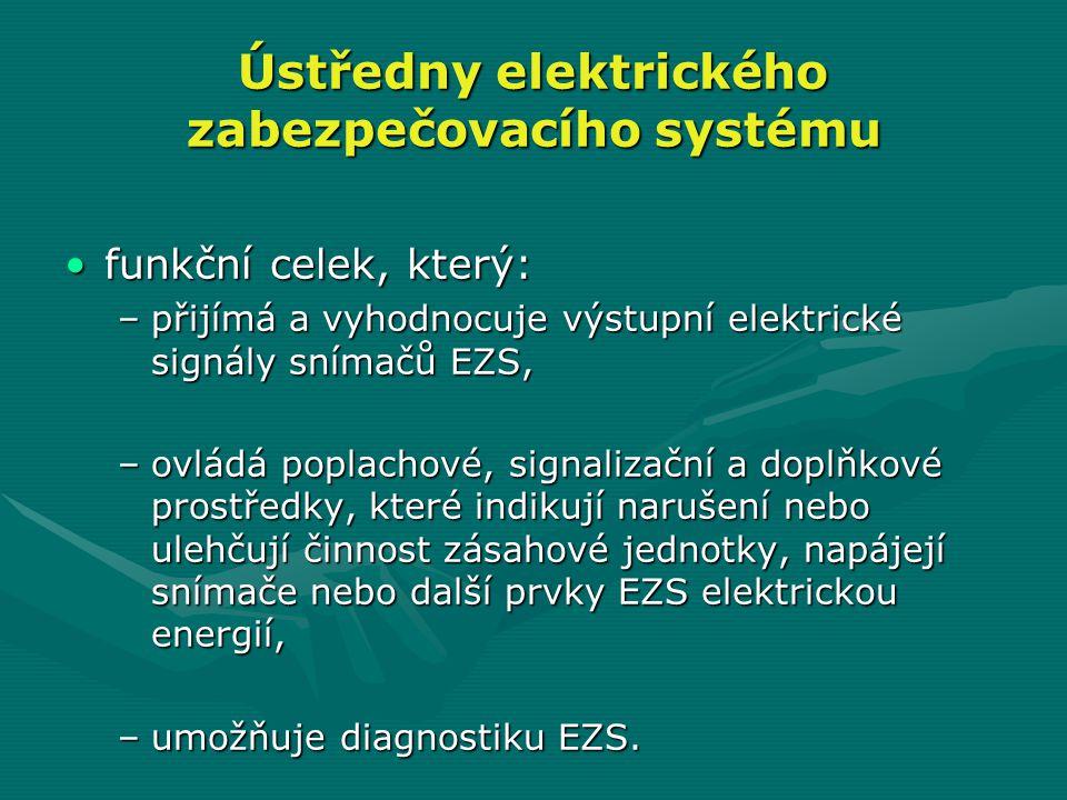 Ústředny elektrického zabezpečovacího systému •funkční celek, který: –přijímá a vyhodnocuje výstupní elektrické signály snímačů EZS, –ovládá poplachov
