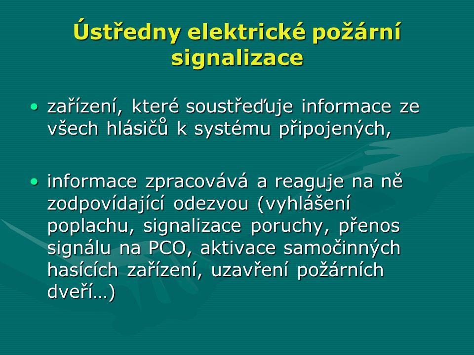 Ústředny elektrické požární signalizace •zařízení, které soustřeďuje informace ze všech hlásičů k systému připojených, •informace zpracovává a reaguje