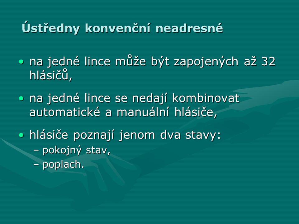 Ústředny konvenční neadresné •na jedné lince může být zapojených až 32 hlásičů, •na jedné lince se nedají kombinovat automatické a manuální hlásiče, •