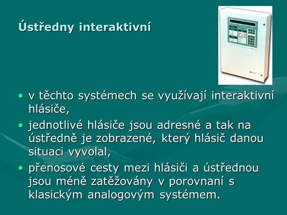 Ústředny interaktivní •v těchto systémech se využívají interaktivní hlásiče, •jednotlivé hlásiče jsou adresné a tak na ústředně je zobrazené, který hl