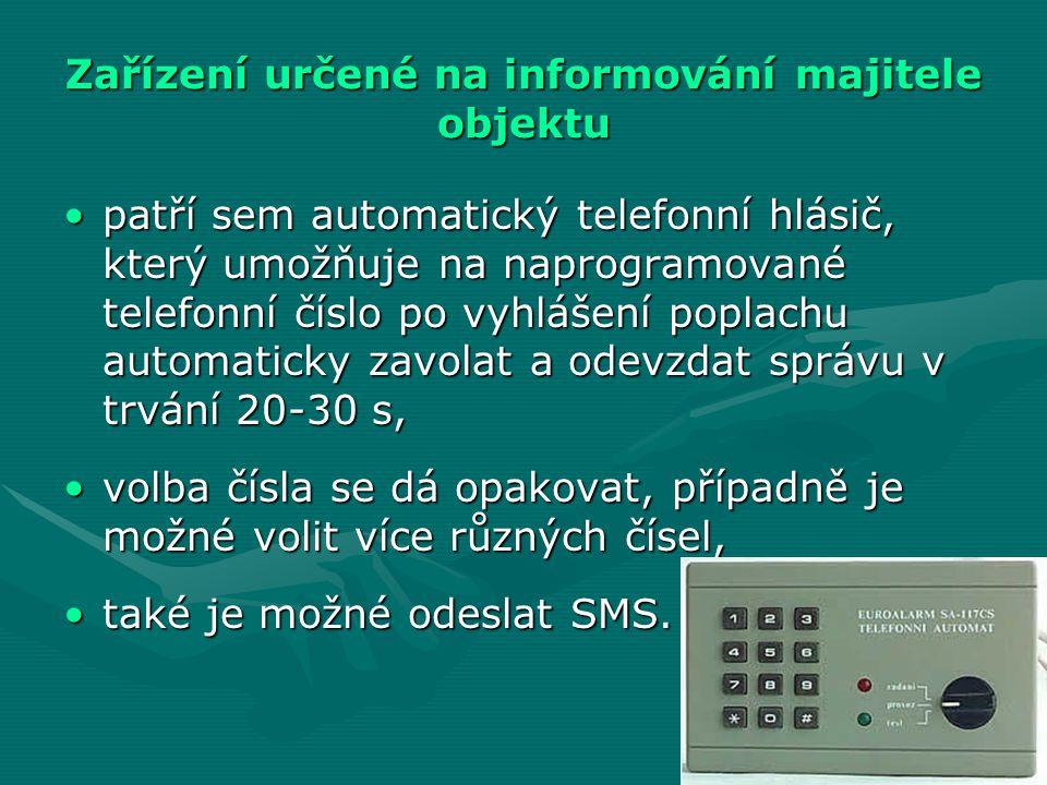 Zařízení určené na informování majitele objektu •patří sem automatický telefonní hlásič, který umožňuje na naprogramované telefonní číslo po vyhlášení