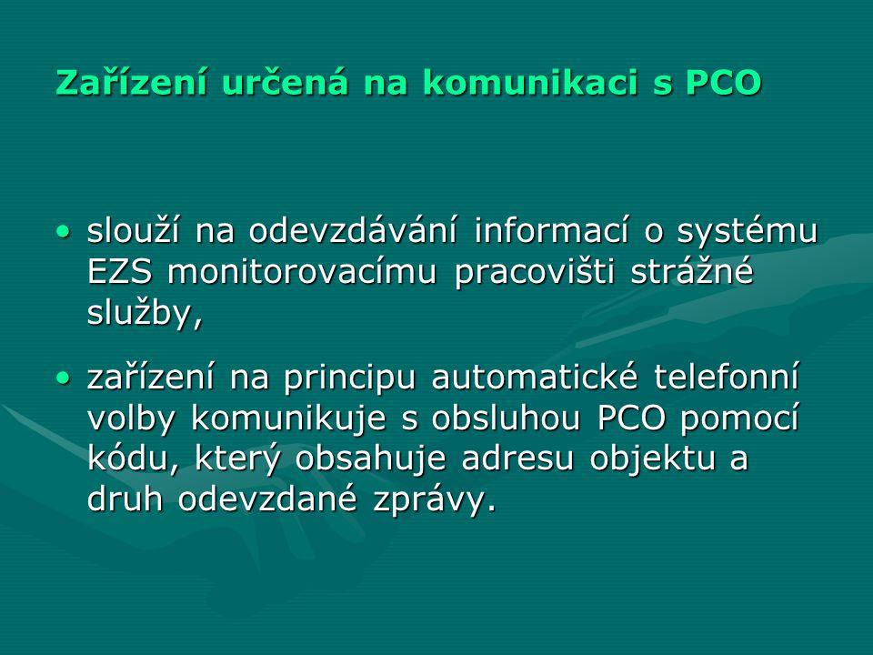 Zařízení určená na komunikaci s PCO •slouží na odevzdávání informací o systému EZS monitorovacímu pracovišti strážné služby, •zařízení na principu aut