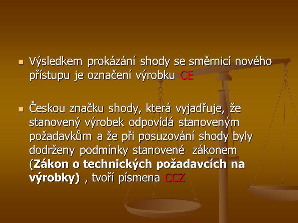  Výsledkem prokázání shody se směrnicí nového přístupu je označení výrobku CE  Českou značku shody, která vyjadřuje, že stanovený výrobek odpovídá s