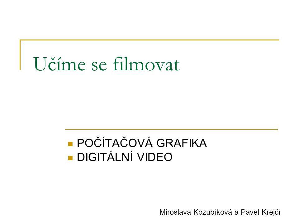 Učíme se filmovat  POČÍTAČOVÁ GRAFIKA  DIGITÁLNÍ VIDEO Miroslava Kozubíková a Pavel Krejčí