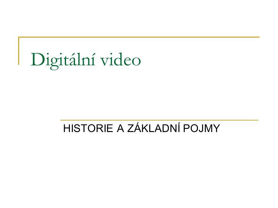 HISTORIE A ZÁKLADNÍ POJMY Digitální video