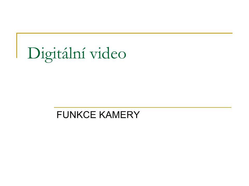 FUNKCE KAMERY Digitální video