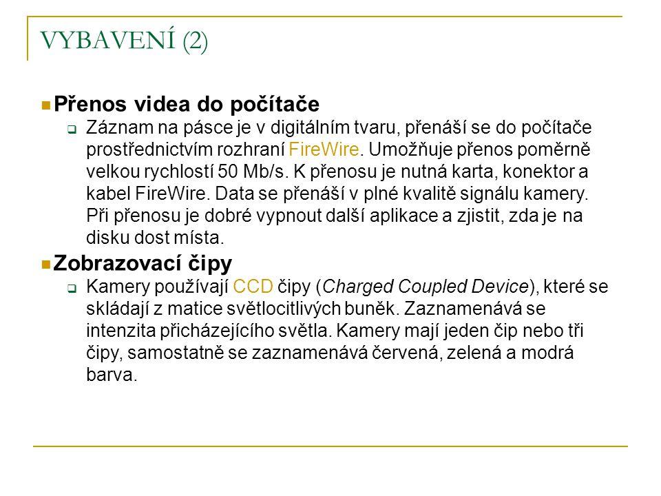 VYBAVENÍ (2)  Přenos videa do počítače  Záznam na pásce je v digitálním tvaru, přenáší se do počítače prostřednictvím rozhraní FireWire. Umožňuje př