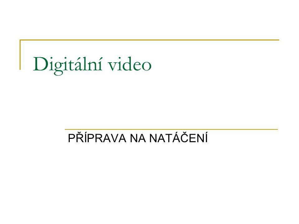 PŘÍPRAVA NA NATÁČENÍ Digitální video