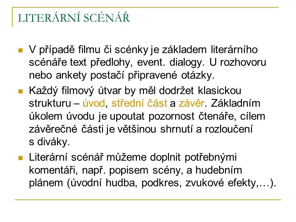 LITERÁRNÍ SCÉNÁŘ  V případě filmu či scénky je základem literárního scénáře text předlohy, event. dialogy. U rozhovoru nebo ankety postačí připravené