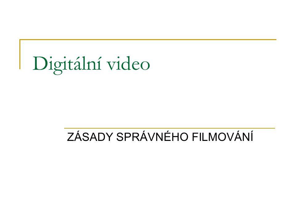 ZÁSADY SPRÁVNÉHO FILMOVÁNÍ Digitální video