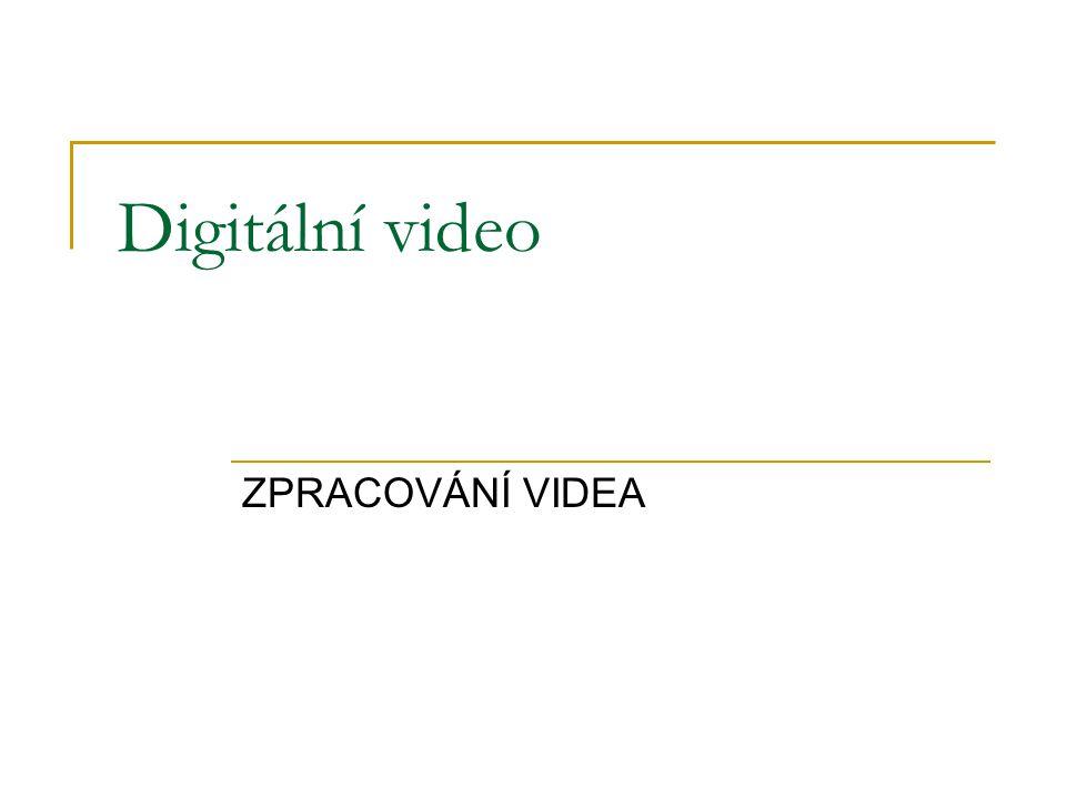 ZPRACOVÁNÍ VIDEA Digitální video