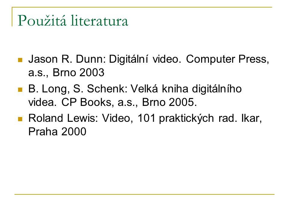 Použitá literatura  Jason R. Dunn: Digitální video. Computer Press, a.s., Brno 2003  B. Long, S. Schenk: Velká kniha digitálního videa. CP Books, a.