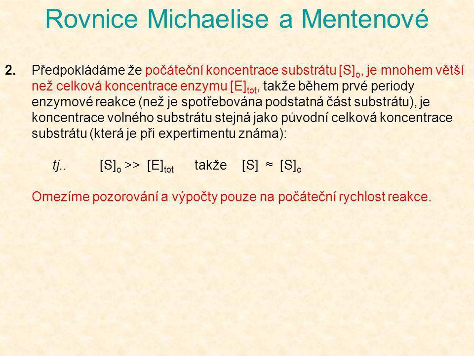 Rovnice Michaelise a Mentenové 2.Předpokládáme že počáteční koncentrace substrátu [S] o, je mnohem větší než celková koncentrace enzymu [E] tot, takže