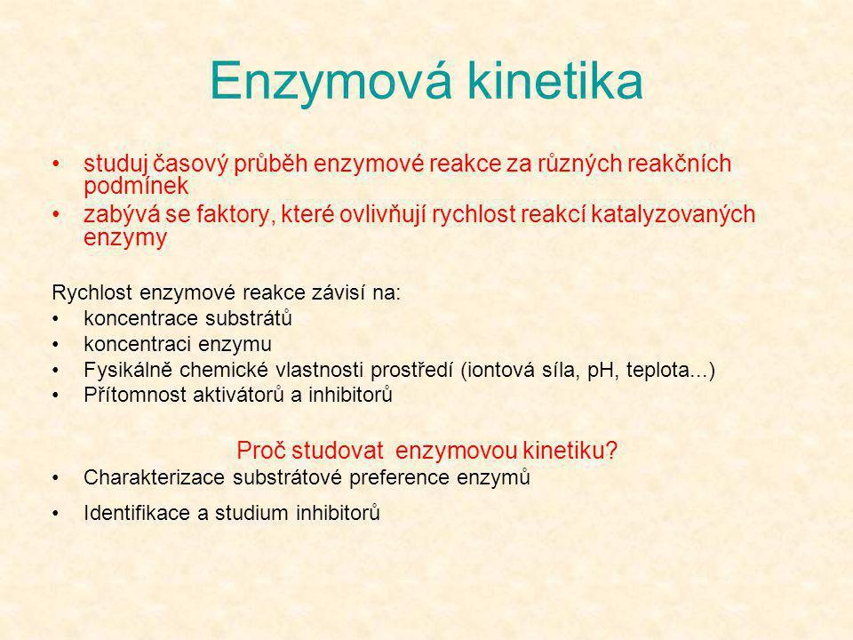 Enzymová kinetika •studuj časový průběh enzymové reakce za různých reakčních podmínek •zabývá se faktory, které ovlivňují rychlost reakcí katalyzovaný