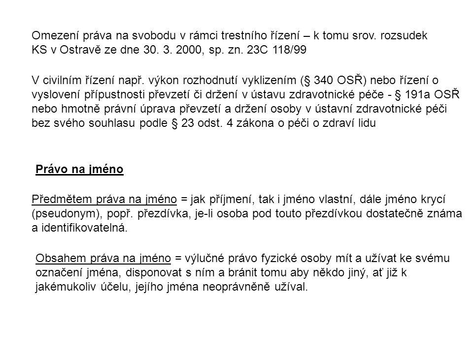 Omezení práva na svobodu v rámci trestního řízení – k tomu srov. rozsudek KS v Ostravě ze dne 30. 3. 2000, sp. zn. 23C 118/99 V civilním řízení např.