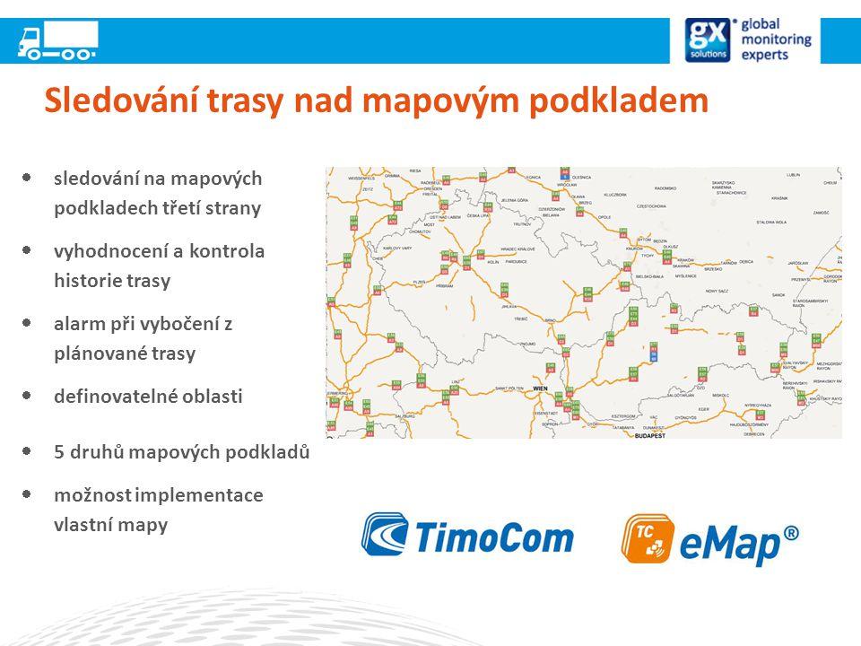 Sledování trasy nad mapovým podkladem  sledování na mapových podkladech třetí strany  vyhodnocení a kontrola historie trasy  alarm při vybočení z plánované trasy  definovatelné oblasti  5 druhů mapových podkladů  možnost implementace vlastní mapy