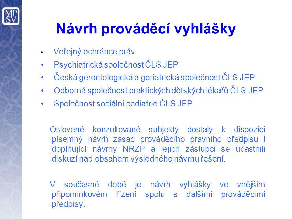 Návrh prováděcí vyhlášky • Veřejný ochránce práv • Psychiatrická společnost ČLS JEP • Česká gerontologická a geriatrická společnost ČLS JEP • Odborná