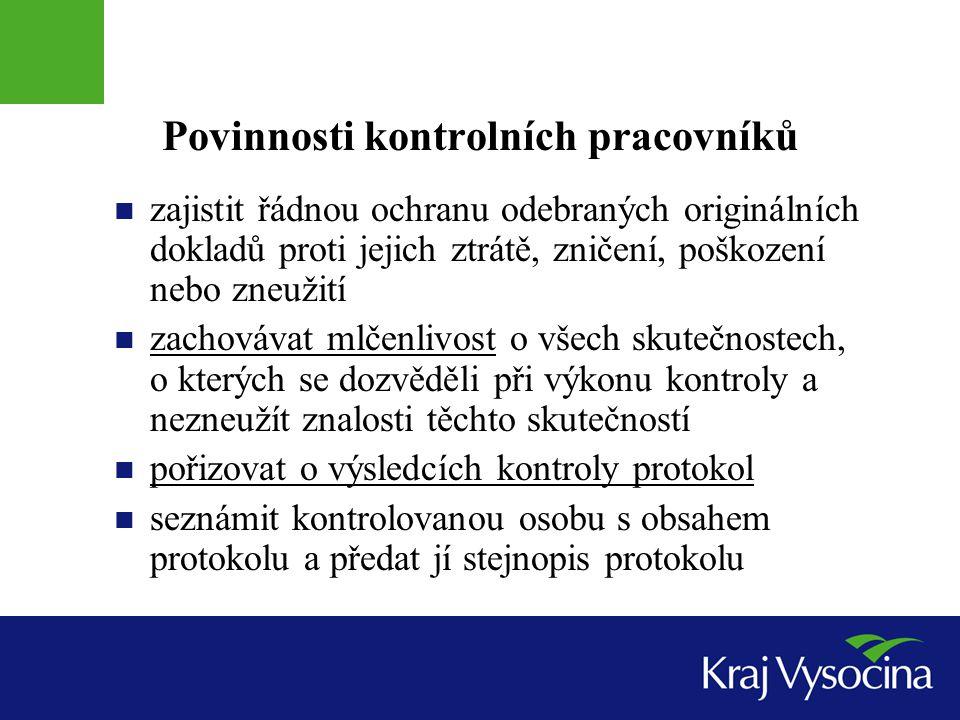 Povinnosti kontrolních pracovníků  zajistit řádnou ochranu odebraných originálních dokladů proti jejich ztrátě, zničení, poškození nebo zneužití  zachovávat mlčenlivost o všech skutečnostech, o kterých se dozvěděli při výkonu kontroly a nezneužít znalosti těchto skutečností  pořizovat o výsledcích kontroly protokol  seznámit kontrolovanou osobu s obsahem protokolu a předat jí stejnopis protokolu
