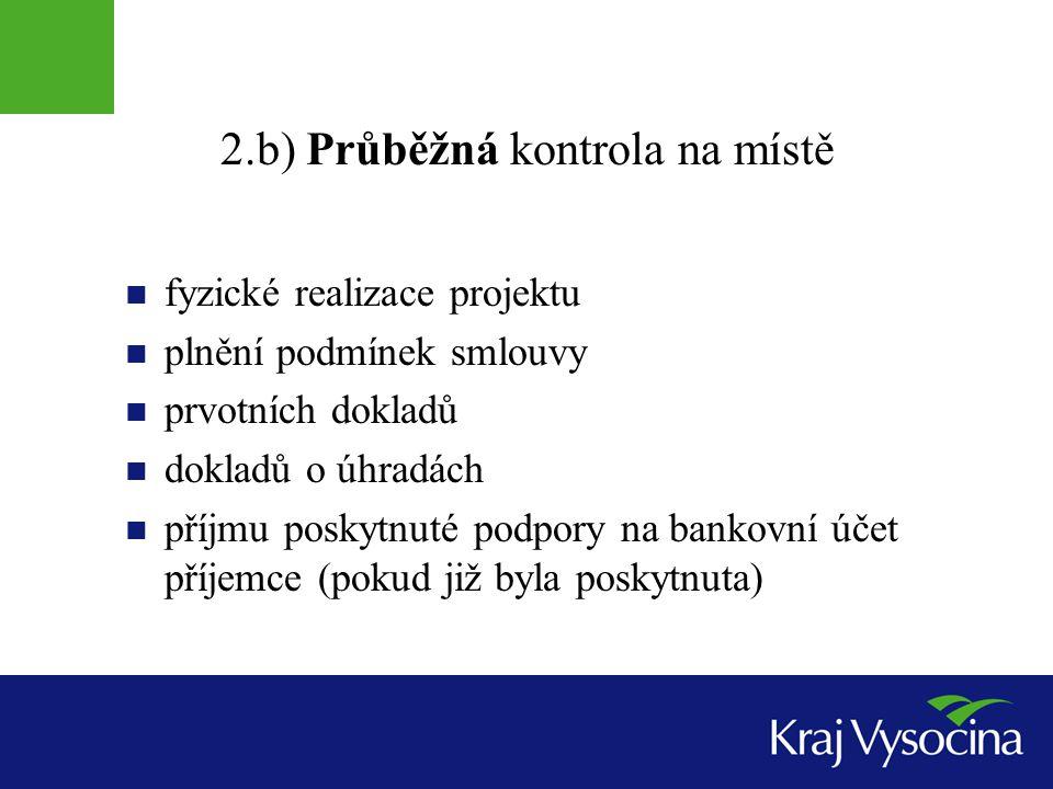 2.b) Průběžná kontrola na místě  fyzické realizace projektu  plnění podmínek smlouvy  prvotních dokladů  dokladů o úhradách  příjmu poskytnuté podpory na bankovní účet příjemce (pokud již byla poskytnuta)