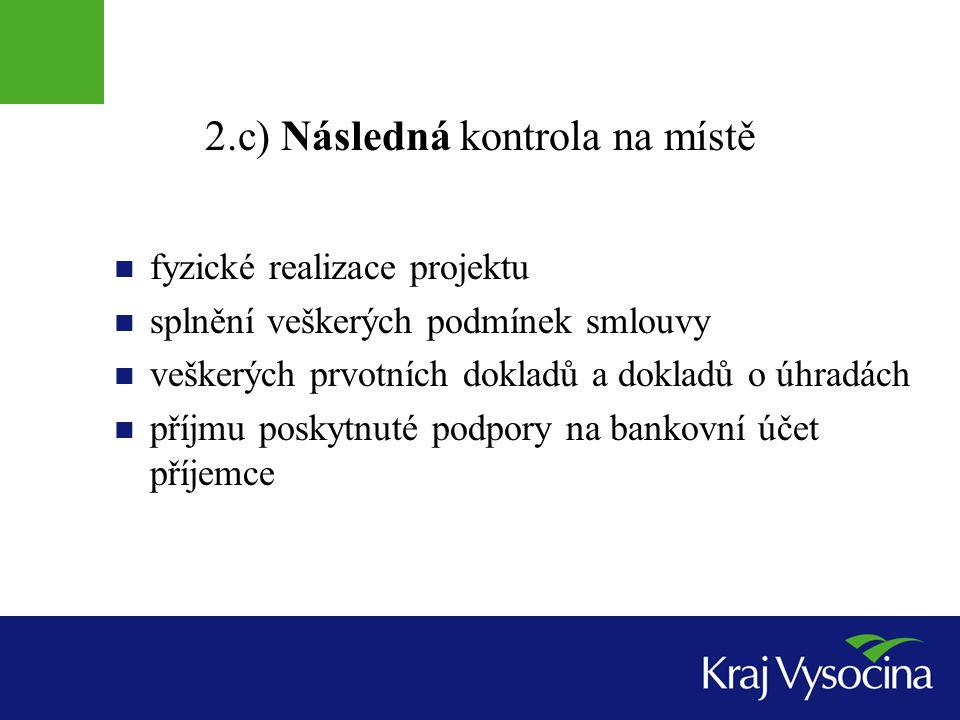 2.c) Následná kontrola na místě  fyzické realizace projektu  splnění veškerých podmínek smlouvy  veškerých prvotních dokladů a dokladů o úhradách  příjmu poskytnuté podpory na bankovní účet příjemce