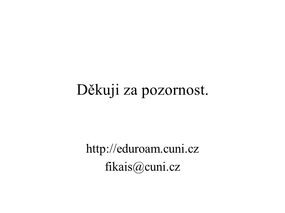 Děkuji za pozornost. http://eduroam.cuni.cz fikais@cuni.cz