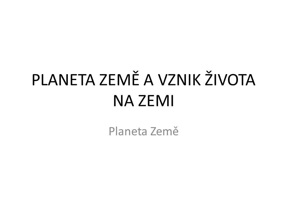 PLANETA ZEMĚ A VZNIK ŽIVOTA NA ZEMI Planeta Země