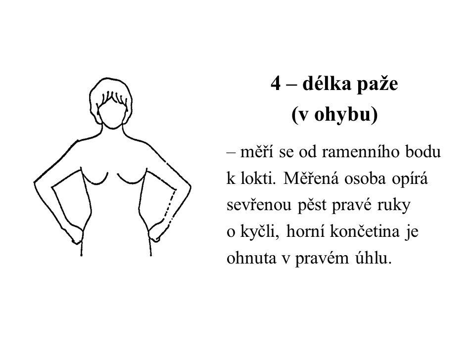 4 – délka paže (v ohybu) – měří se od ramenního bodu k lokti. Měřená osoba opírá sevřenou pěst pravé ruky o kyčli, horní končetina je ohnuta v pravém