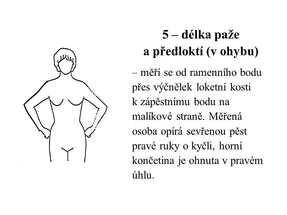 5 – délka paže a předloktí (v ohybu) – měří se od ramenního bodu přes výčnělek loketní kosti k zápěstnímu bodu na malíkové straně. Měřená osoba opírá