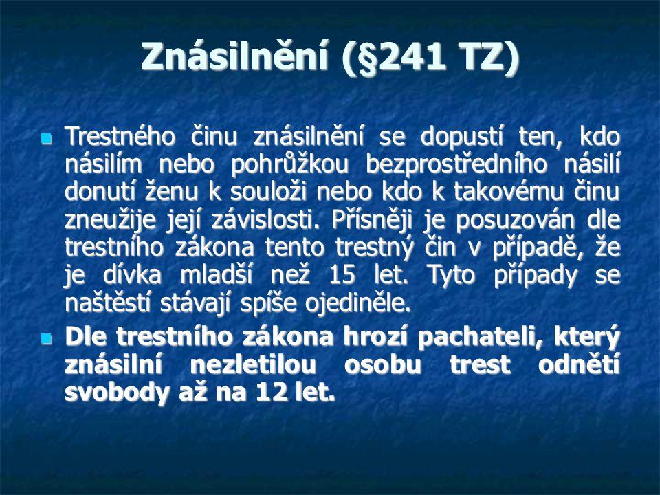 Znásilnění (§241 TZ)  Trestného činu znásilnění se dopustí ten, kdo násilím nebo pohrůžkou bezprostředního násilí donutí ženu k souloži nebo kdo k takovému činu zneužije její závislosti.
