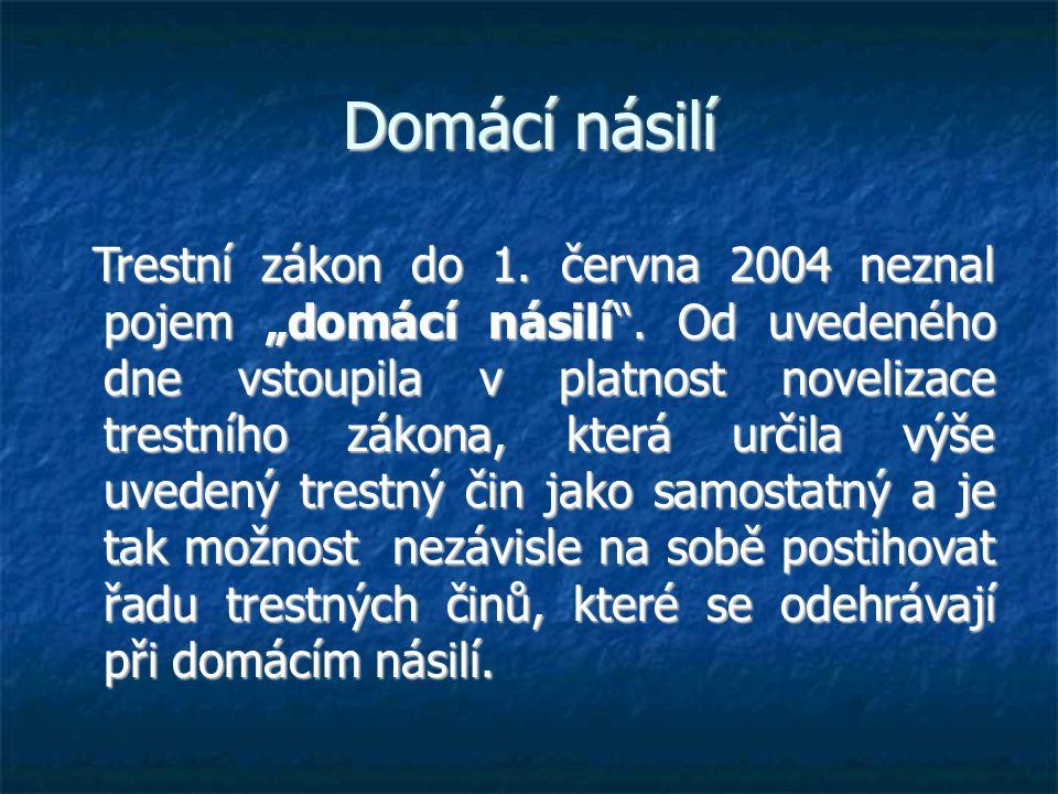 """Domácí násilí Trestní zákon do 1. června 2004 neznal pojem """"domácí násilí ."""