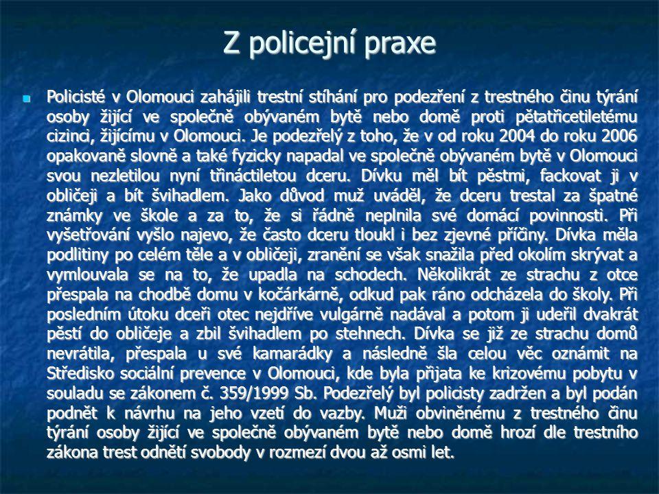 Z policejní praxe  Policisté v Olomouci zahájili trestní stíhání pro podezření z trestného činu týrání osoby žijící ve společně obývaném bytě nebo domě proti pětatřicetiletému cizinci, žijícímu v Olomouci.
