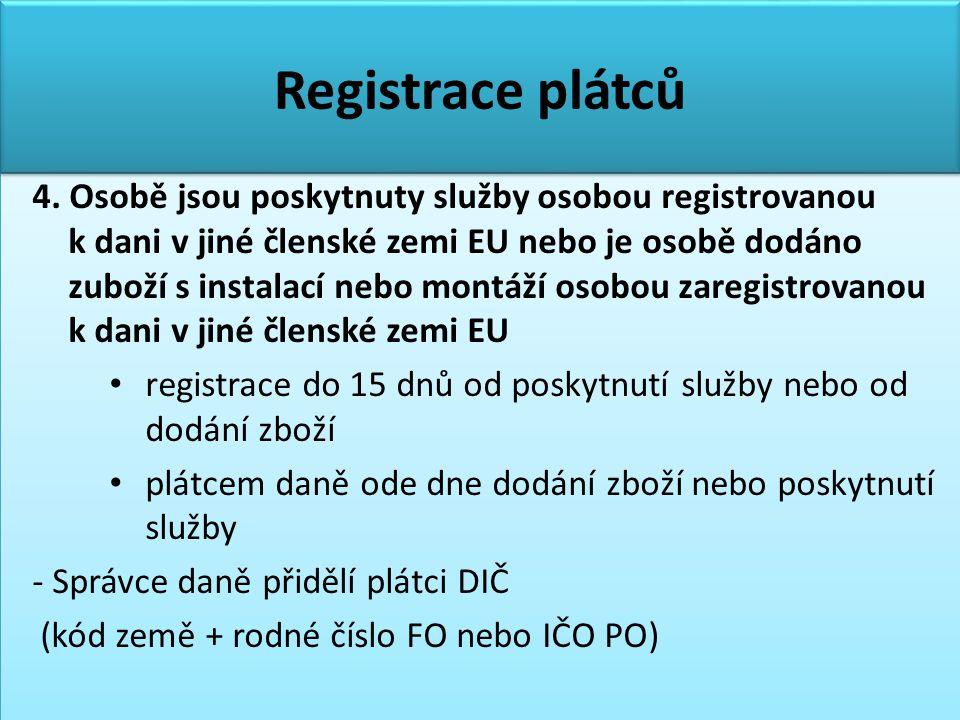 Registrace plátců 4. Osobě jsou poskytnuty služby osobou registrovanou k dani v jiné členské zemi EU nebo je osobě dodáno zuboží s instalací nebo mont
