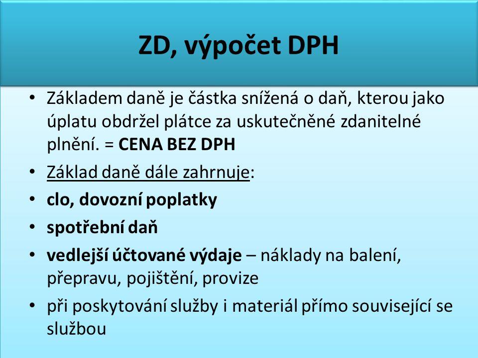ZD, výpočet DPH • 1.výpočet zdola – ze základu daně • DPH = ZD*(sazba v % /100) • 2.
