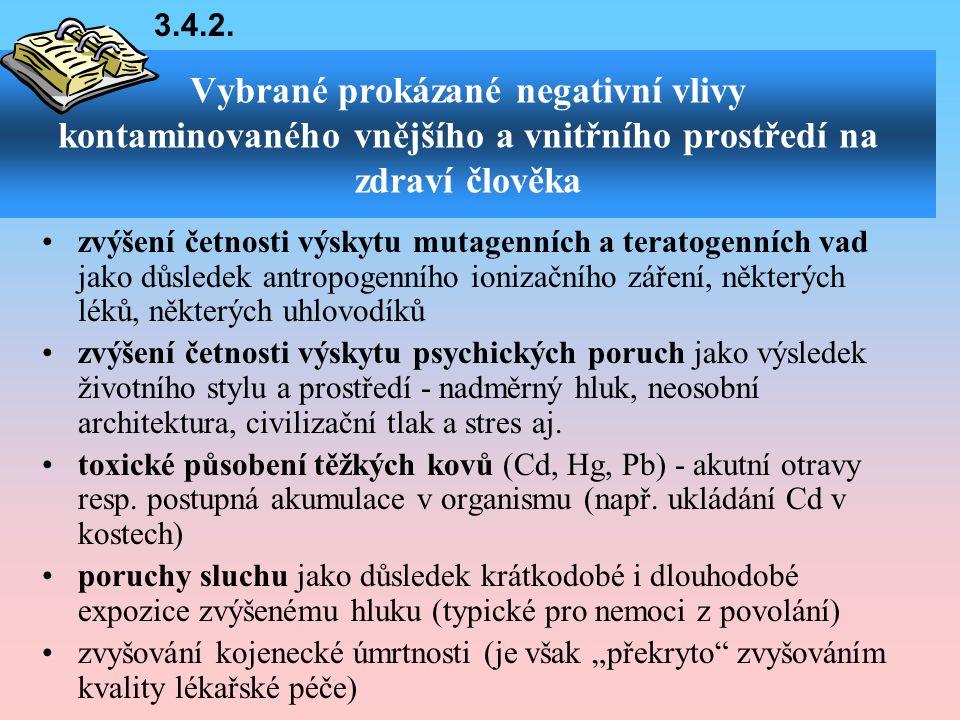 Vybrané prokázané negativní vlivy kontaminovaného vnějšího a vnitřního prostředí na zdraví člověka •zvýšení četnosti výskytu mutagenních a teratogenní